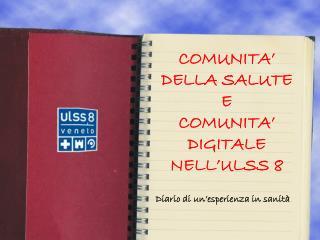 COMUNITA' DELLA SALUTE E COMUNITA' DIGITALE NELL'ULSS 8