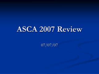 ASCA 2007 Review