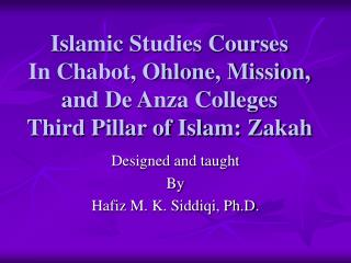 Designed and taught  By Hafiz M. K. Siddiqi, Ph.D.