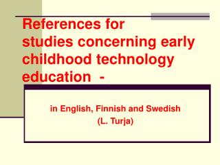 References for studies concerning early childhood technology education  -