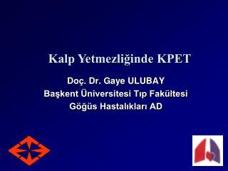 Doç. Dr. Gaye ULUBAY Başkent Üniversitesi Tıp Fakültesi Göğüs Hastalıkları AD