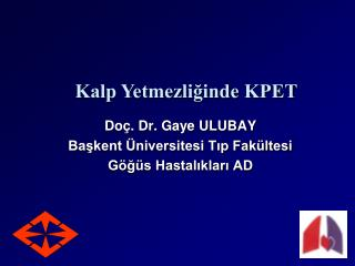 Do�. Dr. Gaye ULUBAY Ba?kent �niversitesi T?p Fak�ltesi G�?�s Hastal?klar? AD