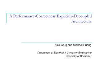 A Performance-Correctness Explicitly-Decoupled Architecture
