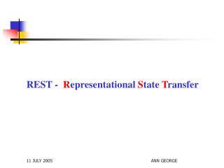 REST -   R epresentational  S tate  T ransfer
