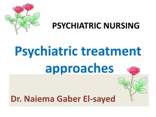 PSYCHIATRIC NURSING Psychiatric treatment  approaches