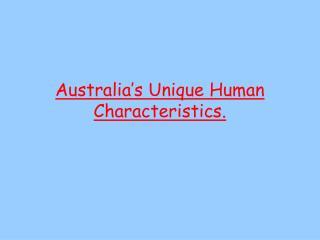 Australia's Unique Human Characteristics.