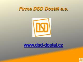 Firma DSD Dostál a.s.  dsd -dostal. cz