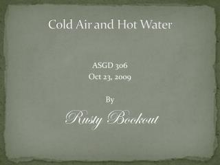 Cold Air and Hot Water