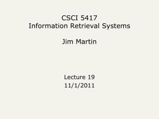 CSCI 5417 Information Retrieval Systems Jim Martin