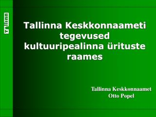 Tallinna Keskkonnaameti tegevused kultuuripealinna �rituste raames
