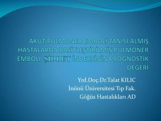 Yrd. Doç.Dr .Talat KILIC İnönü Üniversitesi Tıp Fak. Göğüs Hastalıkları AD