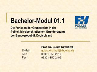 Prof. Dr. Guido Kirchhoff E-Mail: guido.kirchhoff@fhpolbb.de Tel.:03301-850-2317