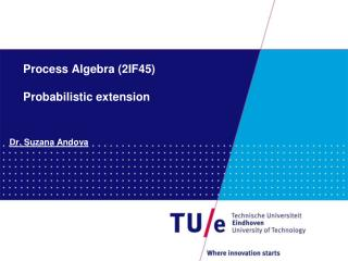 Process Algebra (2IF45) Probabilistic extension