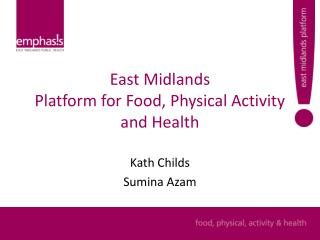 East Midlands Platform for Food, Physical Activity and Health