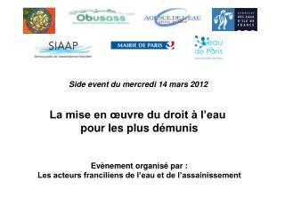 Side event du mercredi 14 mars 2012  La mise en œuvre du droit à l'eau  pour les plus démunis
