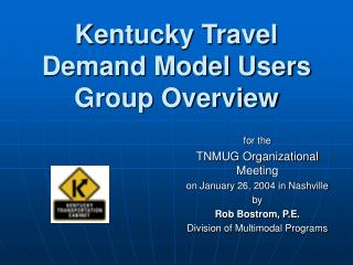 Kentucky Travel Demand Model Users Group Overview