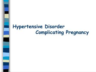 Hypertensive Disorder             Complicating Pregnancy