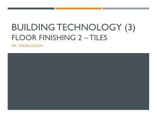 Building Technology (3) Floor Finishing  2  –  TILES