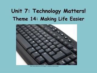 Unit 7: Technology Matters!