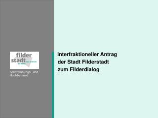 Interfraktioneller Antrag  der Stadt Filderstadt  zum Filderdialog