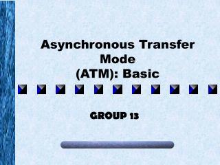 Asynchronous Transfer  Mode  (ATM): Basic