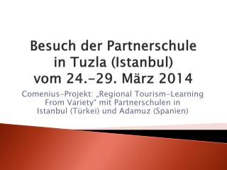 Besuch der Partnerschule  in Tuzla (Istanbul)  vom 24.-29. März 2014