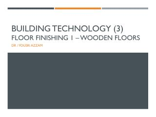 Building Technology (3) Floor Finishing 1 – Wooden Floors