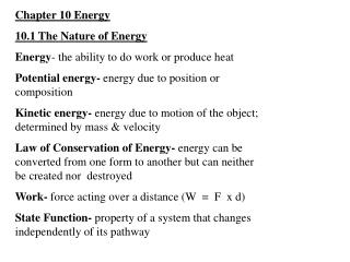 Chapter 10 Energy 10.1 The Nature of Energy Energy - the ability to do work or produce heat