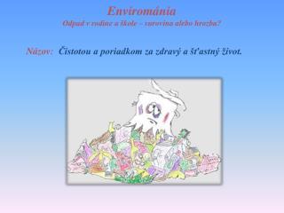 Envirománia Odpad v rodine a škole – surovina alebo hrozba?