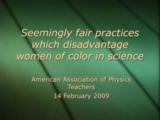 Seemingly fair practices which disadvantage women of color in science