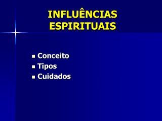 INFLUÊNCIAS ESPIRITUAIS