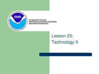 Lesson 23:  Technology II