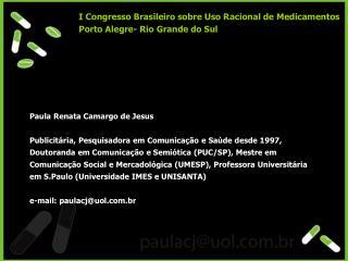 I CongressoBrasileiro sobre Uso Racional de Medicamentos Porto Alegre- Rio Grande do Sul