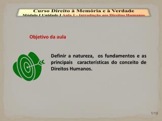 Curso Direito à Memória e à Verdade Módulo I Unidade I  Aula 1 - Introdução aos Direitos Humanos