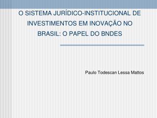 O SISTEMA JUR DICO-INSTITUCIONAL DE INVESTIMENTOS EM INOVA  O NO BRASIL: O PAPEL DO BNDES
