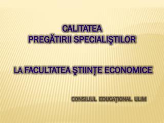 C ALITATEA  PREG ĂTIRII SPECIALIŞTILOR  LA  FACULTATEA ŞTIINŢE ECONOMICE