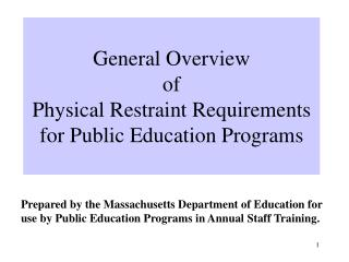 General Overview  of  Physical Restraint Requirements for Public Education Programs