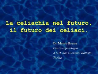 La celiachia nel futuro,    il futuro dei celiaci.