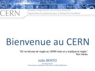 João BENTO BE Department Presentation available at cern.ch/jbe/CERN/visits