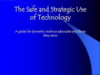 The Safe and Strategic Use of Technology