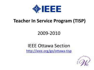 Teacher In Service Program (TISP) 2009-2010 IEEE Ottawa Section ieee/go/ottawa-tisp