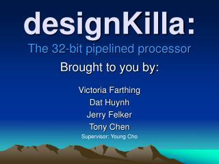 designKilla: The 32-bit pipelined processor