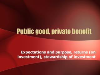 Public good, private benefit