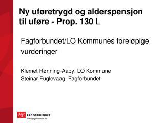 Ny uføretrygd og alderspensjon til uføre - Prop. 130  L