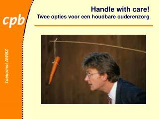 Handle with care! Twee opties voor een houdbare ouderenzorg