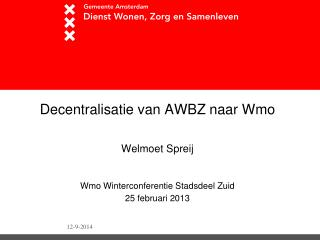 Decentralisatie van AWBZ naar Wmo Welmoet Spreij Wmo Winterconferentie Stadsdeel Zuid