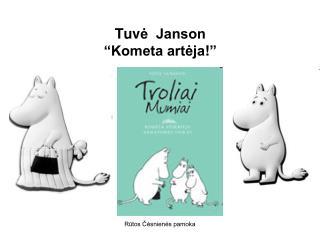 """Tuv ė  Janson """"Kometa artėja ! """""""