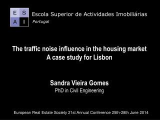The traffic noise influence in the housing market A case study for Lisbon Sandra Vieira Gomes