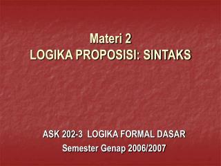 Materi 2  LOGIKA PROPOSISI: SINTAKS