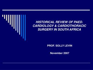 HISTORICAL REVIEW OF PAED. CARDIOLOGY  CARDIOTHORACIC SURGERY IN SOUTH AFRICA
